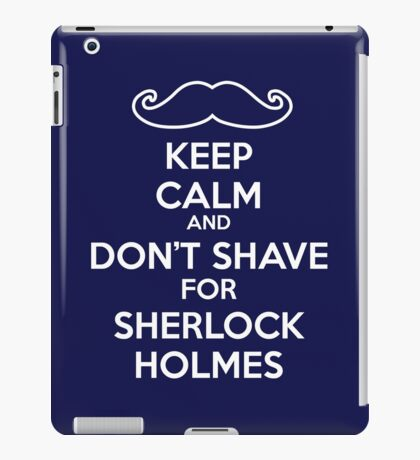 Keep calm and don't shave for Sherlock Holmes iPad Case/Skin