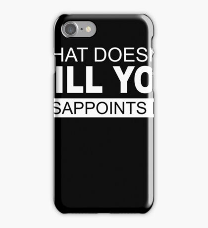What doesn't kill you disappoints me iPhone Case/Skin