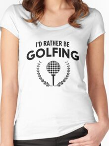 I'd rather be golfing Women's Fitted Scoop T-Shirt