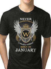 ever Underestimate A Black Woman Born In January Tri-blend T-Shirt