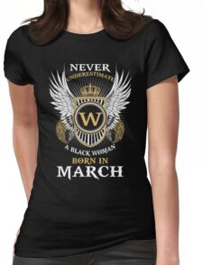Never Underestimate A Black Woman Born In March Womens Fitted T-Shirt