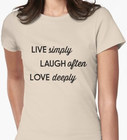 Live simply. Laugh often. Love deeply Womens Fitted T-Shirt