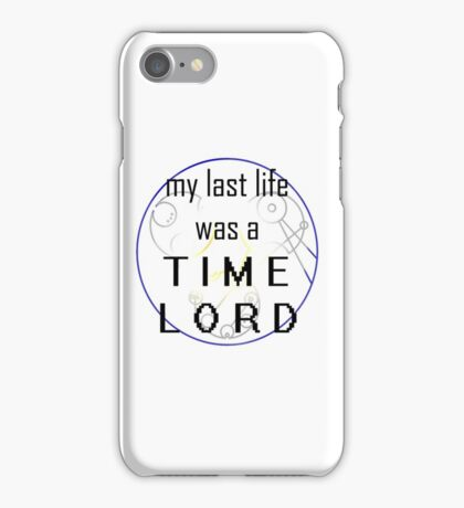 my last life was a: TIME LORD iPhone Case/Skin