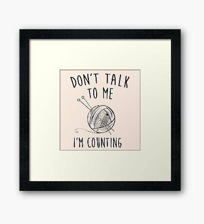 dont talk me im counting Framed Print