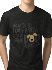 How To Be Truly Happy,  Rescue Hug Dog copy Tri-blend T-Shirt