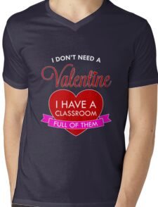 I Don't Need A Valentine Classroom Full Of Them Funny Quote Mens V-Neck T-Shirt
