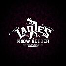 But Ladies Know Better by satansbrand