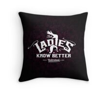 But Ladies Know Better Throw Pillow
