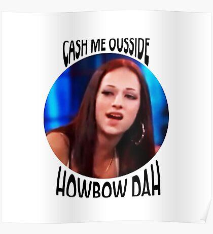 cash me ousside / howbow dah Poster