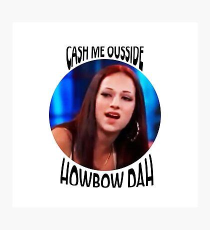 cash me ousside / howbow dah Photographic Print