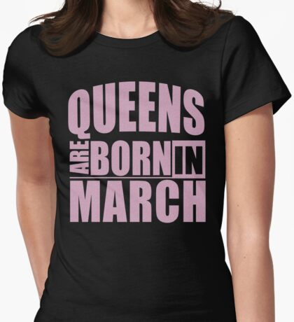 Queens Are Born In March T-Shirt Womens Fitted T-Shirt