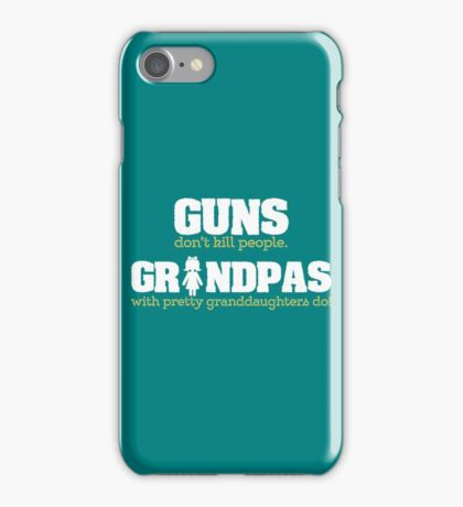 Guns dont kill people. Grandpas with pretty granddaughters do copy iPhone Case/Skin