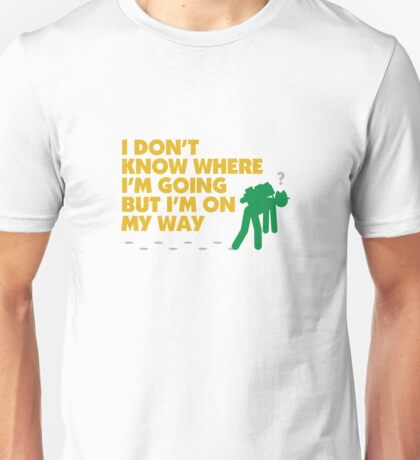 I do not know where I'm going ... Unisex T-Shirt