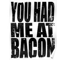 You Had Me At Bacon (BLACK) Poster