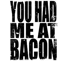 You Had Me At Bacon (BLACK) Photographic Print