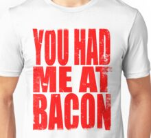 You Had Me At Bacon (RED) Unisex T-Shirt