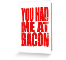 You Had Me At Bacon (RED) Greeting Card