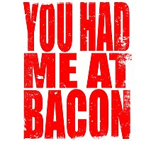 You Had Me At Bacon (RED) Photographic Print