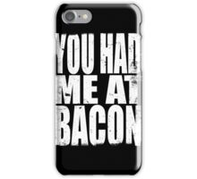You Had Me At Bacon (WHITE) iPhone Case/Skin