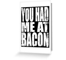 You Had Me At Bacon (WHITE) Greeting Card