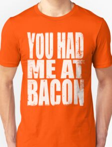 You Had Me At Bacon (WHITE) Unisex T-Shirt