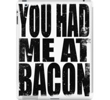 You Had Me At Bacon (BLACK) iPad Case/Skin