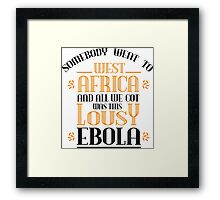 Somebody went to west africa and all we got was this lousy ebola Framed Print