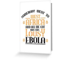 Somebody went to west africa and all we got was this lousy ebola Greeting Card
