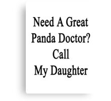 Need A Great Panda Doctor? Call My Daughter  Canvas Print