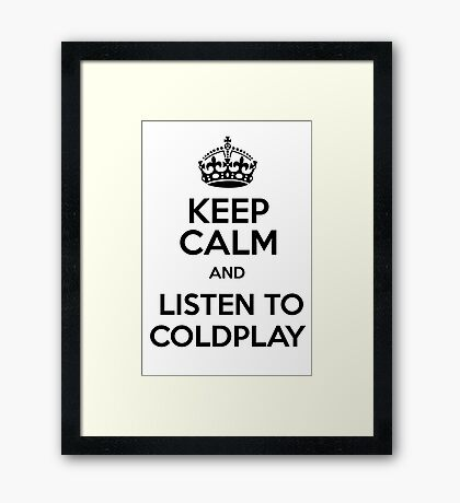 Keep Calm and Listen to Coldplay White Framed Print