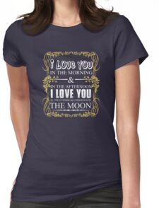 The Moon, I Love You Whenever Womens Fitted T-Shirt