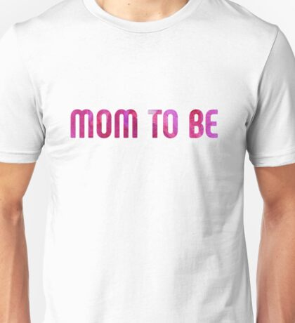 Mom to be! Unisex T-Shirt