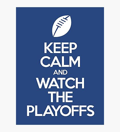 Keep Calm and watch the playoffs Photographic Print