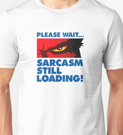 Please wait. Sarcasm Loading ... Unisex T-Shirt
