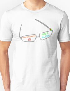 Ignorance is Not Bliss Unisex T-Shirt