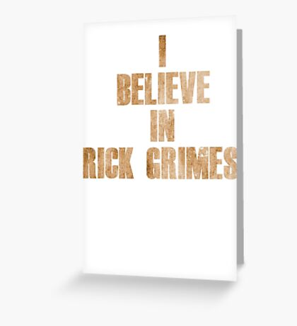 I Believe in Rick Grimes  Greeting Card