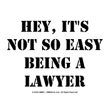 Hey, It's Not So Easy Being A Lawyer - Black Text by cmmei