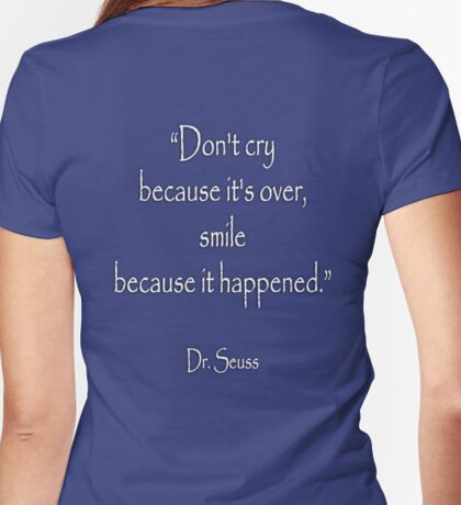 """Dr. Seuss, """"Don't cry because it's over, smile because it happened.""""  White type on NAVY Womens Fitted T-Shirt"""