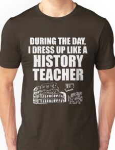 During The Day I Dress Up Like History Teacher School Unisex T-Shirt