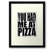 You Had Me At Pizza (BLACK) Framed Print