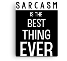 Sarcasm is the Best Thing Ever - Funny T Shirt Canvas Print
