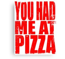 You Had Me At Pizza (RED) Canvas Print