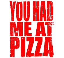 You Had Me At Pizza (RED) Photographic Print