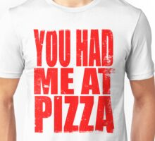 You Had Me At Pizza (RED) Unisex T-Shirt