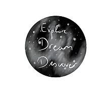 Explore, Dream, Discover Photographic Print