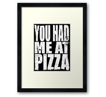 You Had Me At Pizza (WHITE) Framed Print