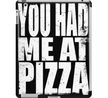 You Had Me At Pizza (WHITE) iPad Case/Skin