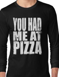 You Had Me At Pizza (WHITE) Long Sleeve T-Shirt