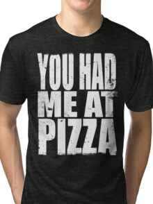 You Had Me At Pizza (WHITE) Tri-blend T-Shirt