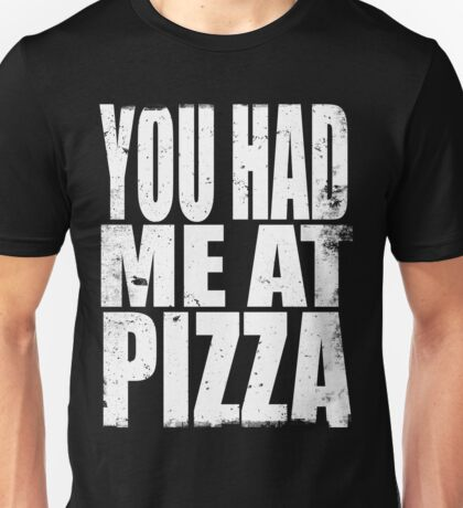 You Had Me At Pizza (WHITE) Unisex T-Shirt